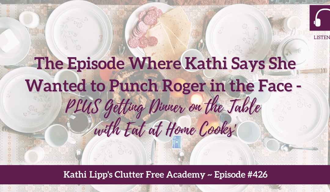 # 426 The Episode Where Kathi Says She Wanted to Punch Roger in the Face – PLUS Getting Dinner on the Table with Eat at Home Cooks' Tiffany King