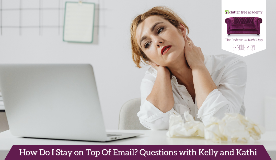 439 How Do I Stay on Top Of Email? Questions with Kelly and Kathi