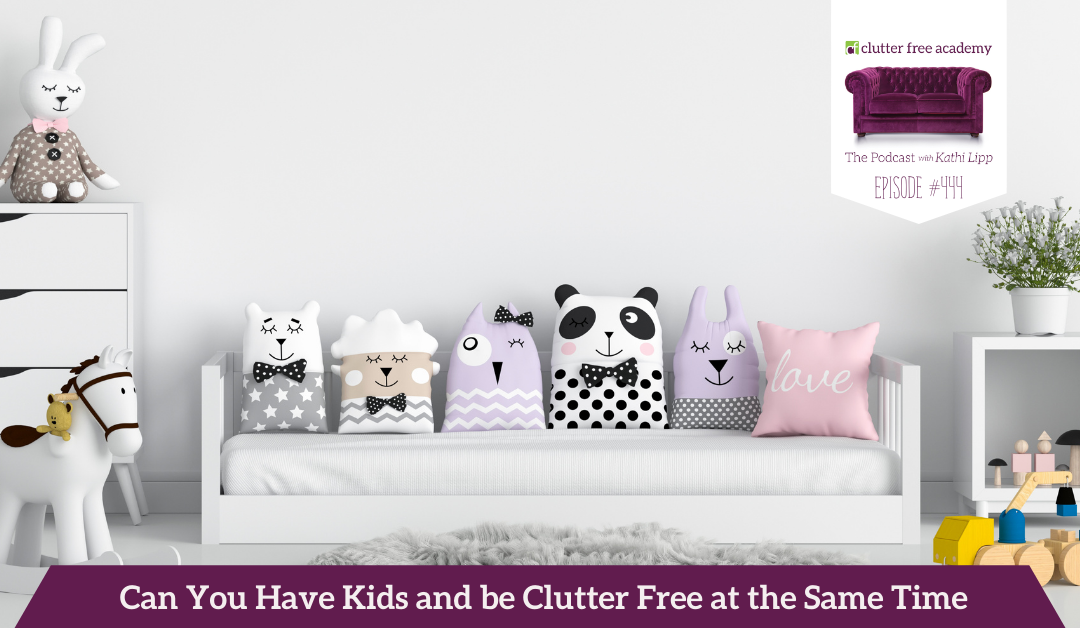 444 Can You Have Kids and be Clutter Free at the Same Time