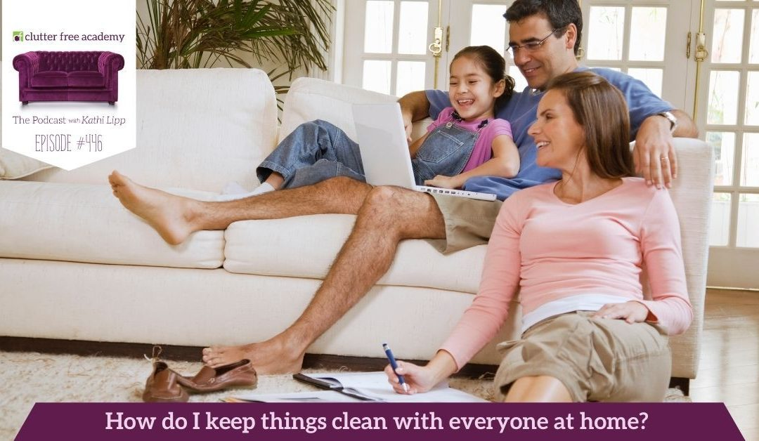 446 Ugh! How Do I Keep Things Clean With Everyone At Home? Questions with Kelly and Kathi