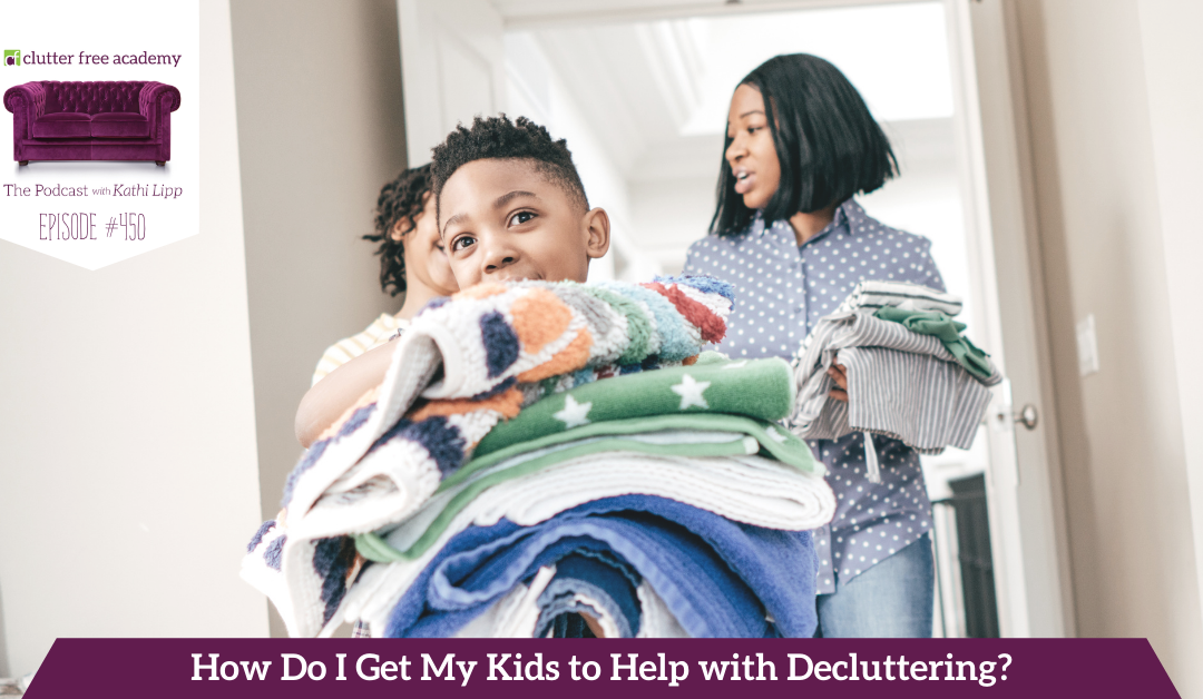 450 How do I get my kids to help with Decluttering? Questions with Kelly and Kathi
