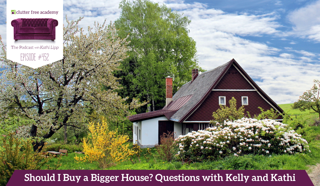 452 Should I Buy a Bigger House? Questions with Kelly and Kathi
