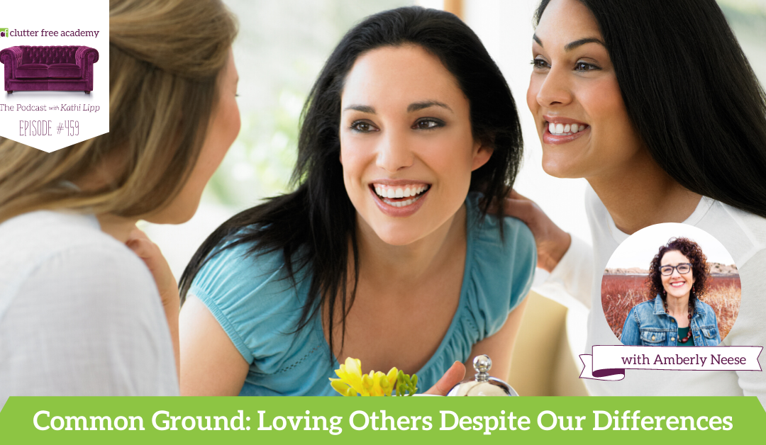 459 Common Ground Loving Others Despite Our Differences with Amberly Neese *Sponsored Podcast* May 4