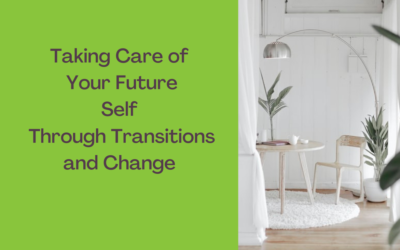 Taking Care of Your Future Self Through Transitions and Change