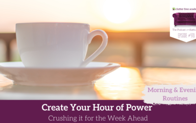 470 Create Your Hour of Power Crushing it for the Week Ahead – Your Morning and Evening Routines