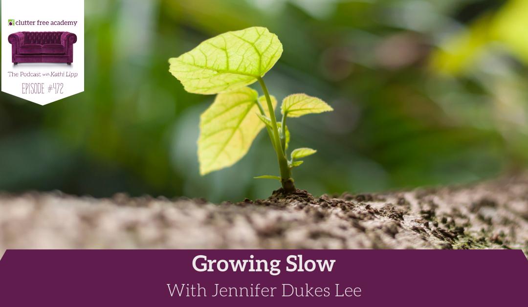 472 Growing Slow with Jennifer Dukes Lee