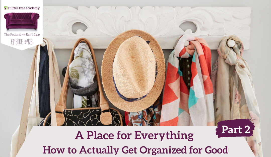 478 A Place for Everything How to Actually Get Organized for Good Part 2