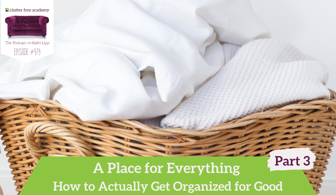 479 A Place for Everything: How to Actually Get Organized for Good Part 3