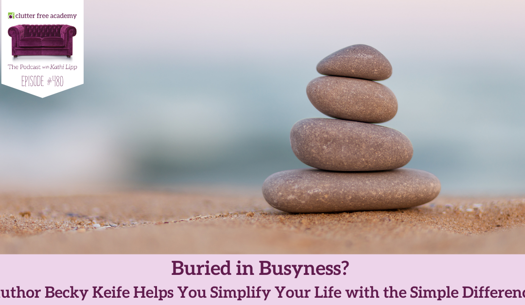 480 Buried in Busyness? Author Becky Keife Helps You Simplify Your Life with the Simple Difference