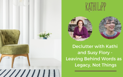 Declutter with Kathi and Susy Flory – Leaving Behind Words as a Legacy, Not Things