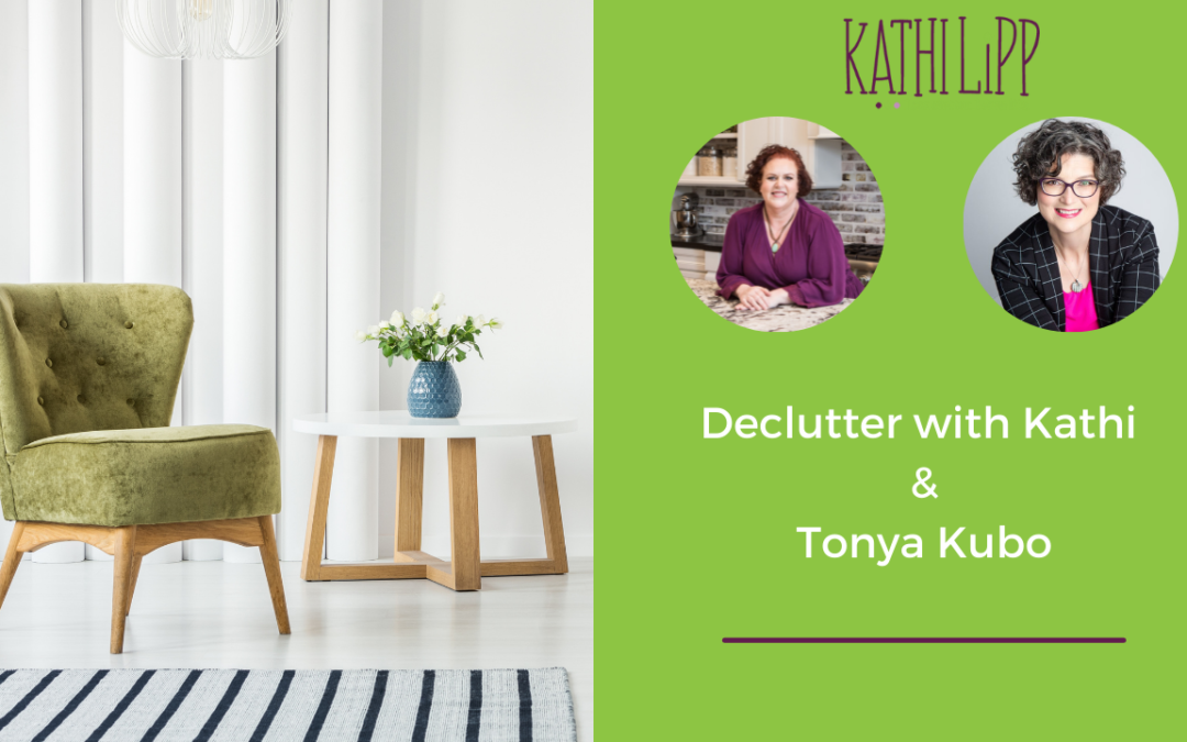 Declutter with Kathi and Learn the Secrets of the 30 Day 1K with Special Guest Tonya Kubo