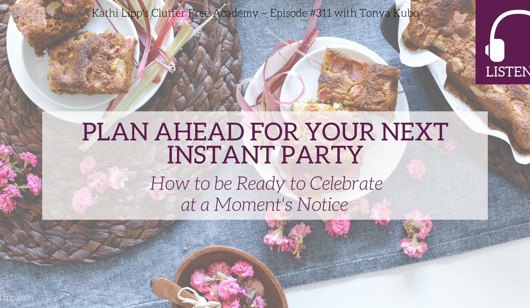 Episode #311: Plan Ahead for Your Next Instant Party – How to be Ready to Celebrate at a Moment's Notice