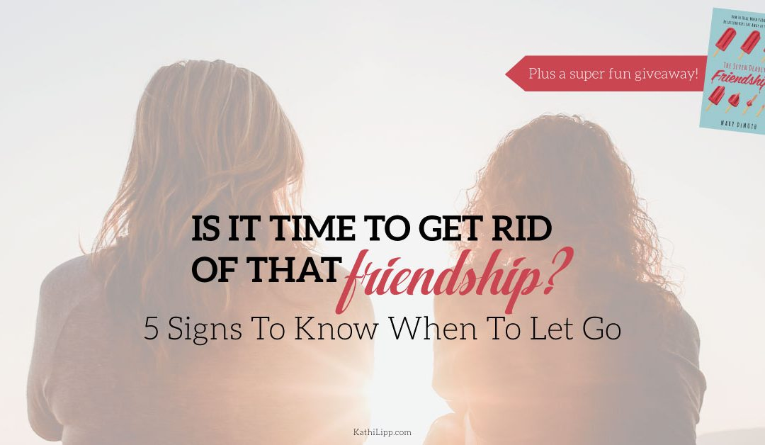 Is it time to get rid of that friendship? 5 signs to know when to let go