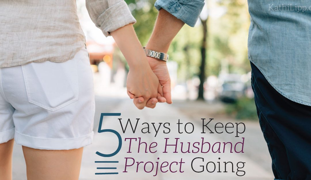 5 Ways to Keep The Husband Project Going