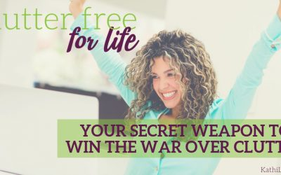 Clutter Free for Life: Your Secret Weapon to Win the War Over Clutter