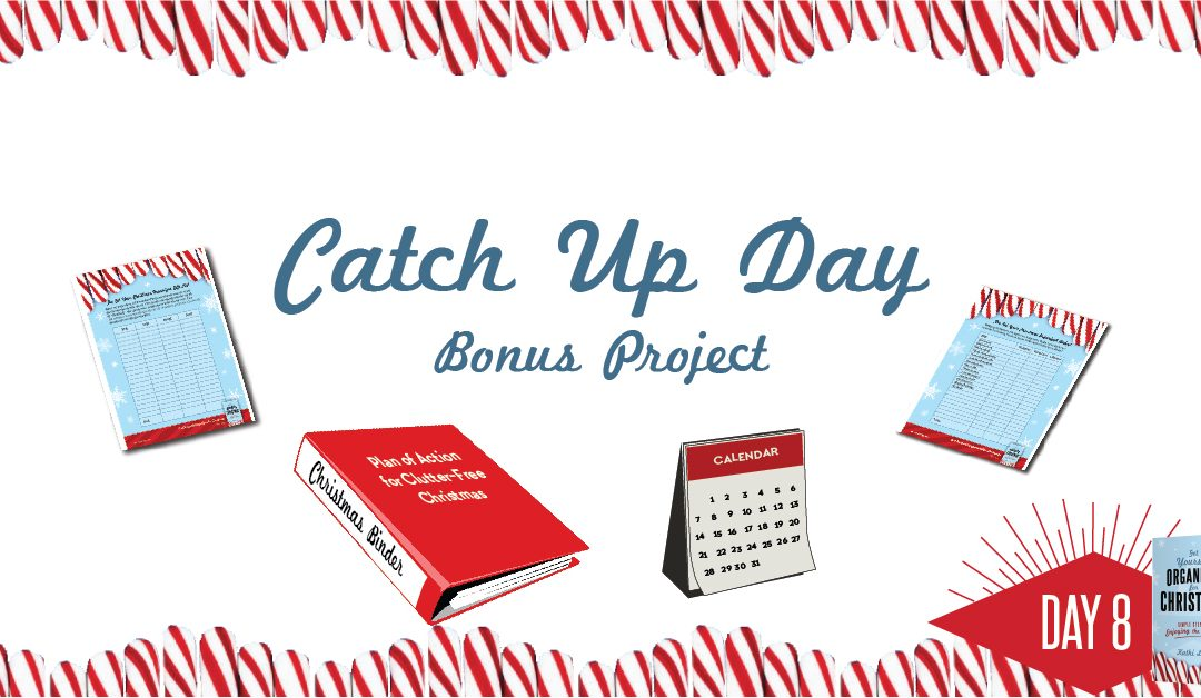 Get Yourself Organized for Christmas Project 8: Catch-Up Day (and a Bonus Project for Extra Credit)