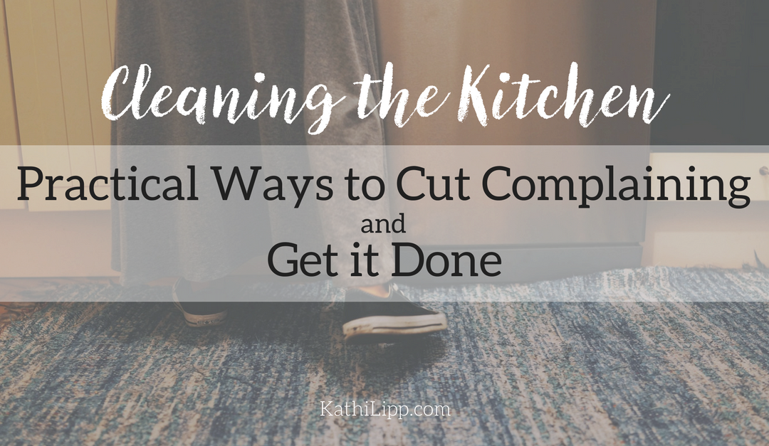 Cleaning the Kitchen: Practical Ways to Cut Complaining & Get it Done