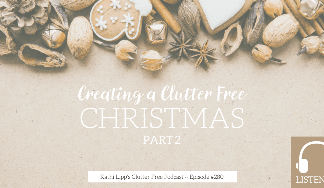 Episode #280 – Creating a Clutter Free Christmas- Part 2