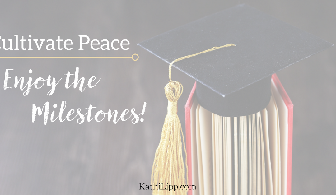 Cultivating Peace: Enjoy the Milestone Events and Don't Let Stress Rob the Joy