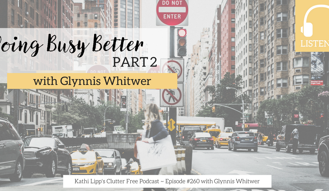 Episode #260: Doing Busy Better – Part 2 with Glynnis Whitwer