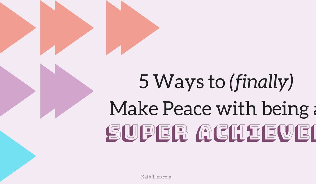You Can Officially Stop Apologizing for Loving the Hustle: 5 Ways to (finally) Make Peace with Being a Super Achiever