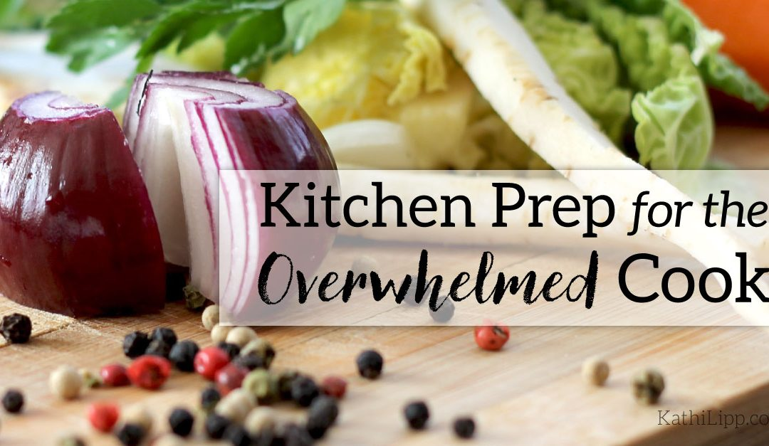 Kitchen Prep for the Overwhelmed Cook