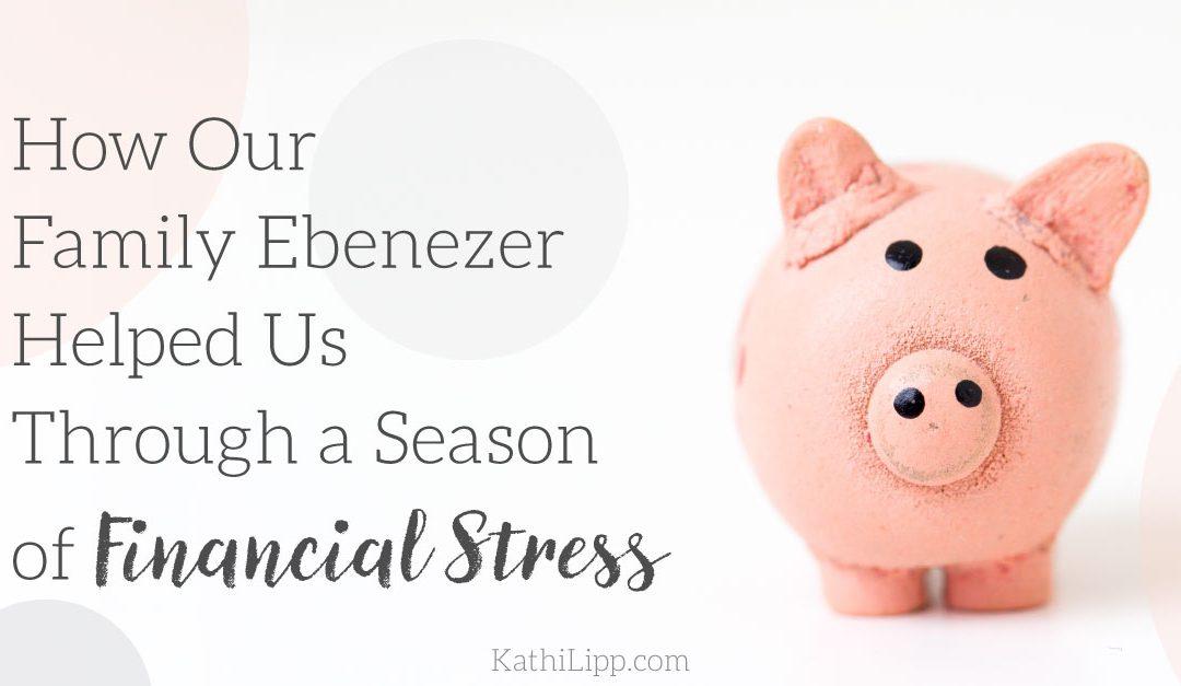 How Our Family Ebenezer Helped Us Through a Season of Financial Stress