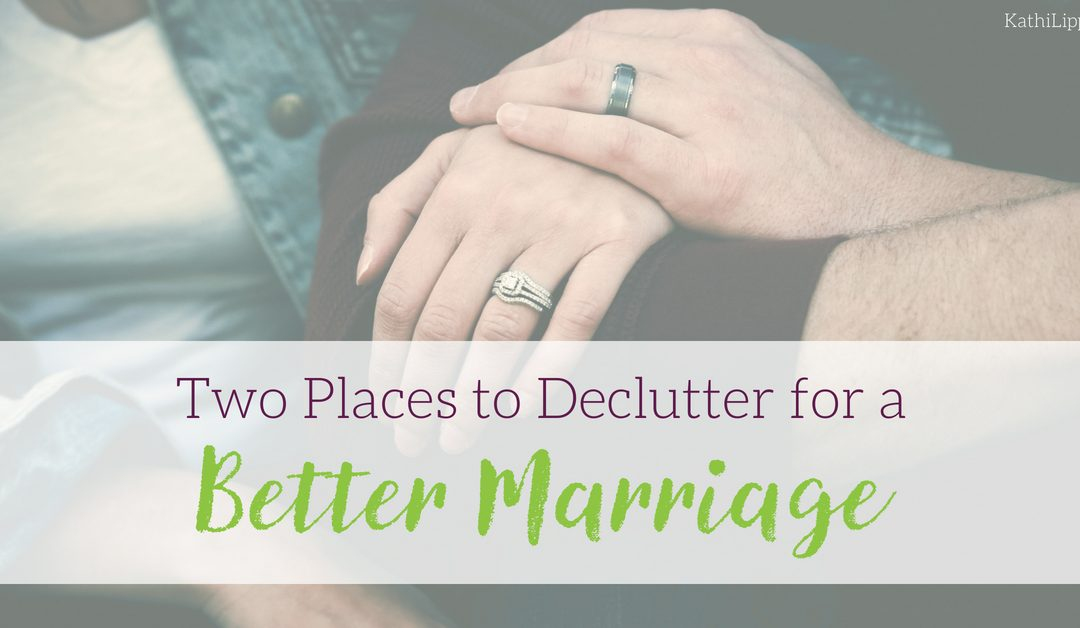 Two Places to Declutter for a Better Marriage