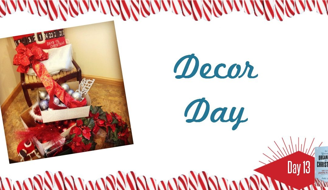 Get Yourself Organized for Christmas Project 13: Decor Day