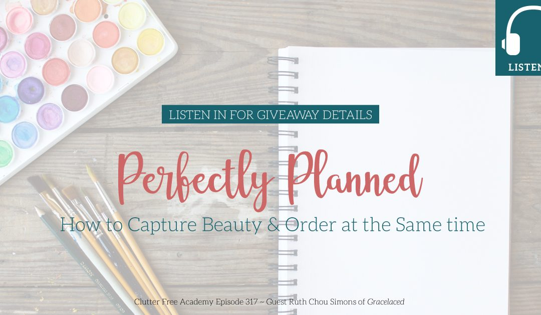 Eps. #317 Perfectly Planned – How to Capture Beauty and Order at the Same Time