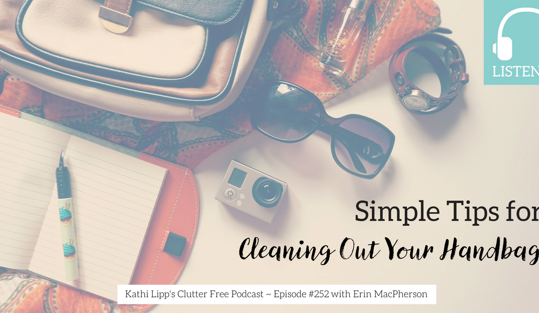 Episode #252: Way to Be Clutter Free – Clean Out Your Bag